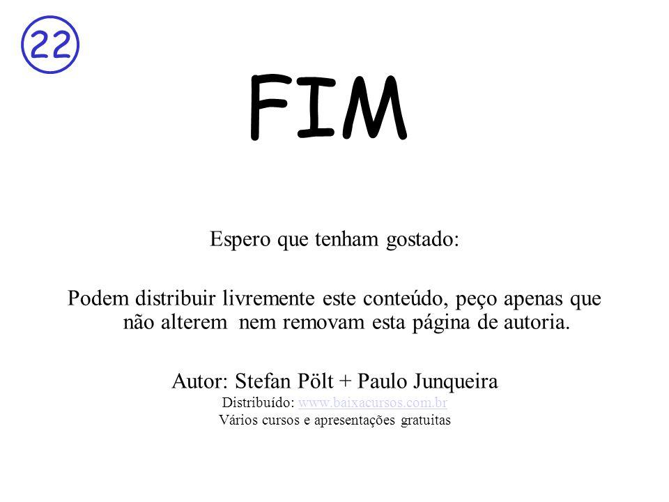 22 FIM Espero que tenham gostado: Podem distribuir livremente este conteúdo, peço apenas que não alterem nem removam esta página de autoria.