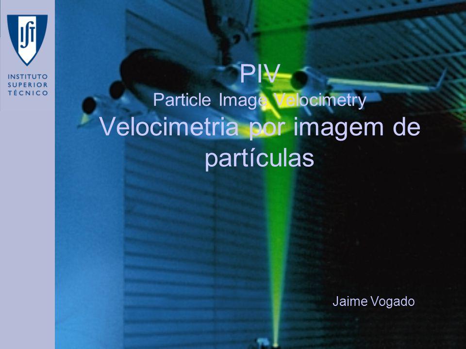 Apresentação Definição Princípio de Funcionamento Historial Características Vantagens/Desvantagens Metodologia Equipamento Valores típicos Resolução espacial e gama de velocidades PIV tridimensional Referências Jaime Vogado