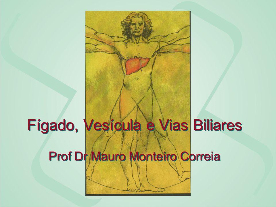 Fígado, Vesícula e Vias Biliares Prof Dr Mauro Monteiro Correia
