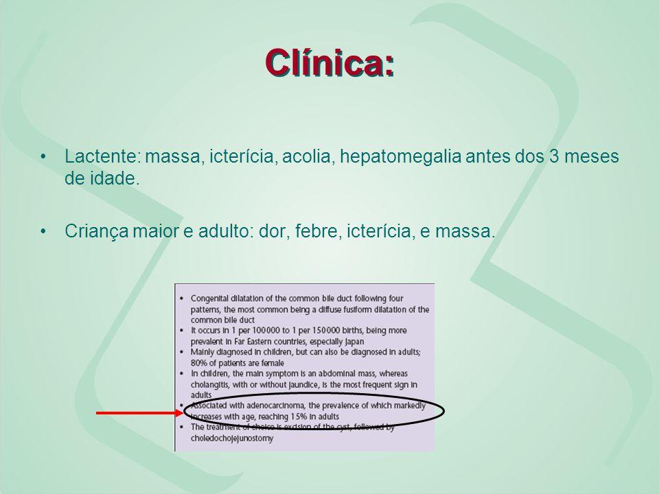 Clínica: Lactente: massa, icterícia, acolia, hepatomegalia antes dos 3 meses de idade. Criança maior e adulto: dor, febre, icterícia, e massa.