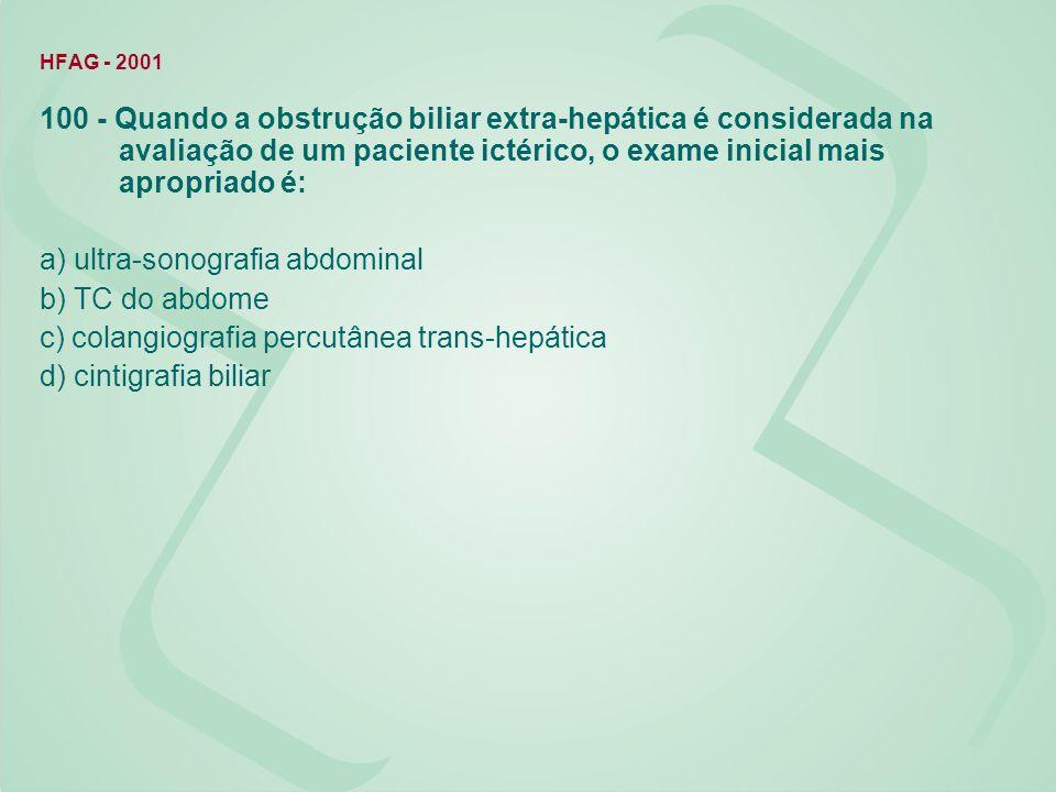 HFAG - 2001 100 - Quando a obstrução biliar extra-hepática é considerada na avaliação de um paciente ictérico, o exame inicial mais apropriado é: a) u