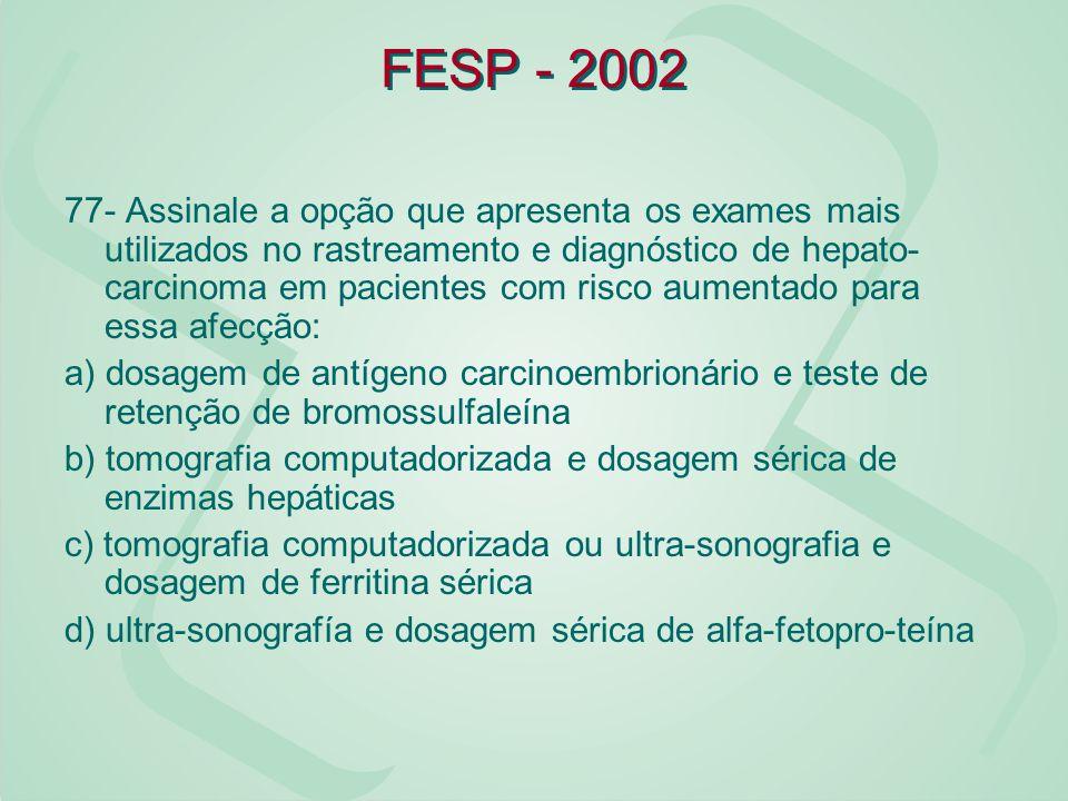 FESP - 2002 77- Assinale a opção que apresenta os exames mais utilizados no rastreamento e diagnóstico de hepato- carcinoma em pacientes com risco aum