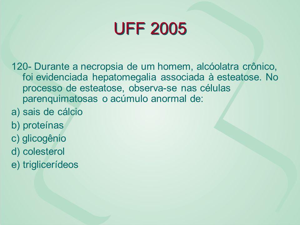 UFF 2005 120- Durante a necropsia de um homem, alcóolatra crônico, foi evidenciada hepatomegalia associada à esteatose. No processo de esteatose, obse