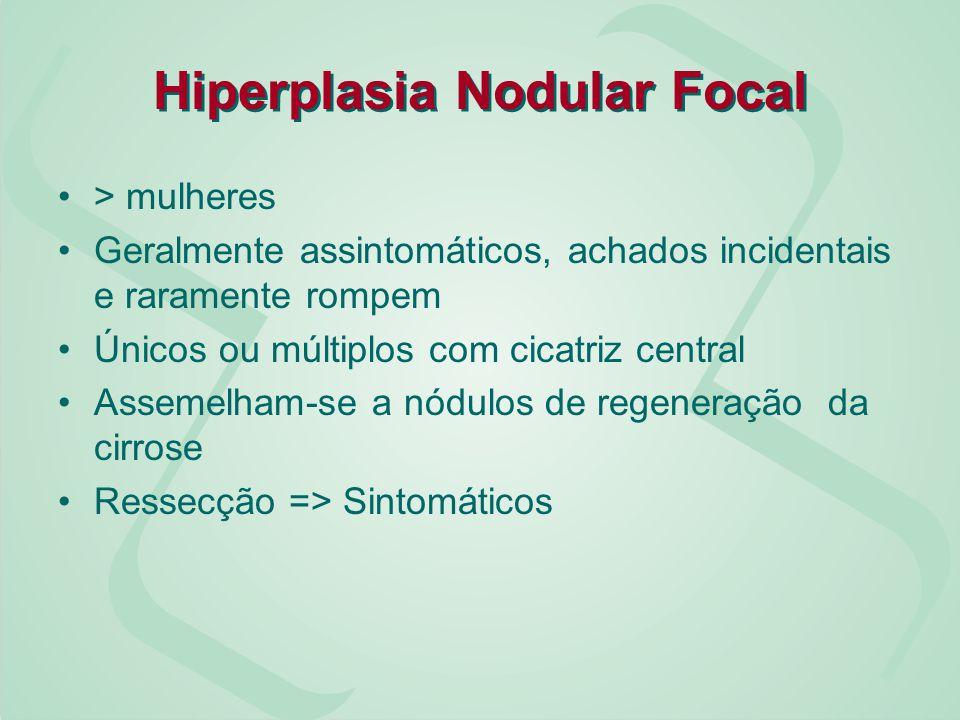 Hiperplasia Nodular Focal > mulheres Geralmente assintomáticos, achados incidentais e raramente rompem Únicos ou múltiplos com cicatriz central Asseme