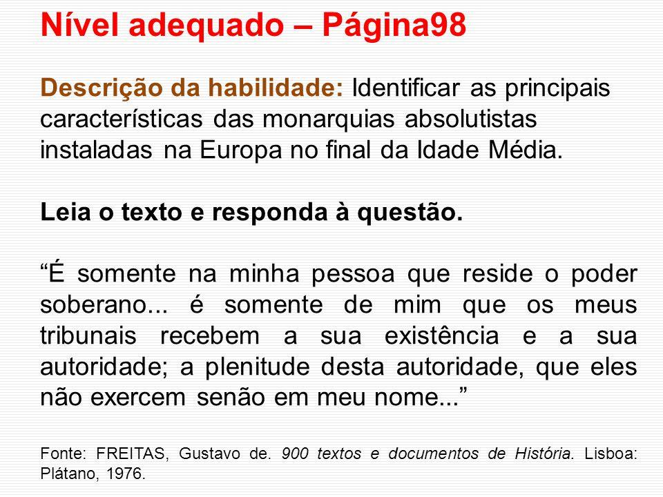 Nível adequado – Página98 Descrição da habilidade: Identificar as principais características das monarquias absolutistas instaladas na Europa no final da Idade Média.