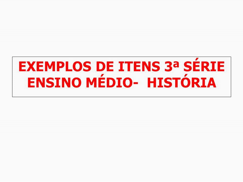 EXEMPLOS DE ITENS 3ª SÉRIE ENSINO MÉDIO- HISTÓRIA