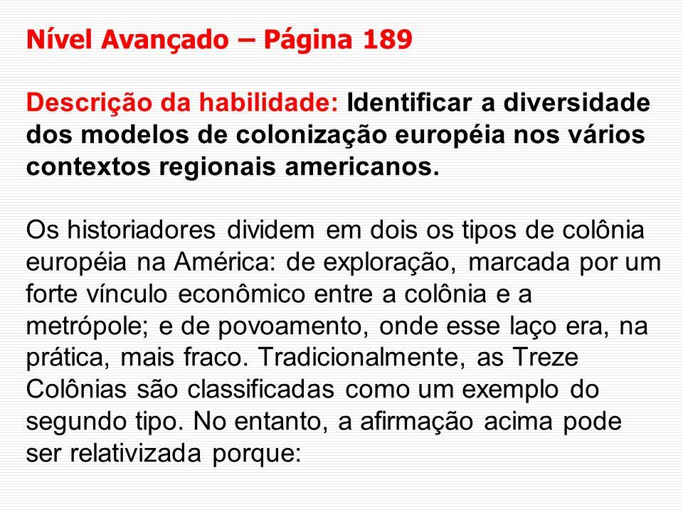 Nível Avançado – Página 189 Descrição da habilidade: Identificar a diversidade dos modelos de colonização européia nos vários contextos regionais americanos.