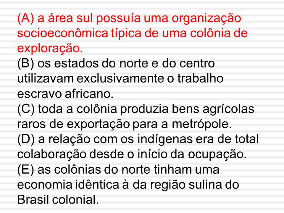 (A) a área sul possuía uma organização socioeconômica típica de uma colônia de exploração. (B) os estados do norte e do centro utilizavam exclusivamen