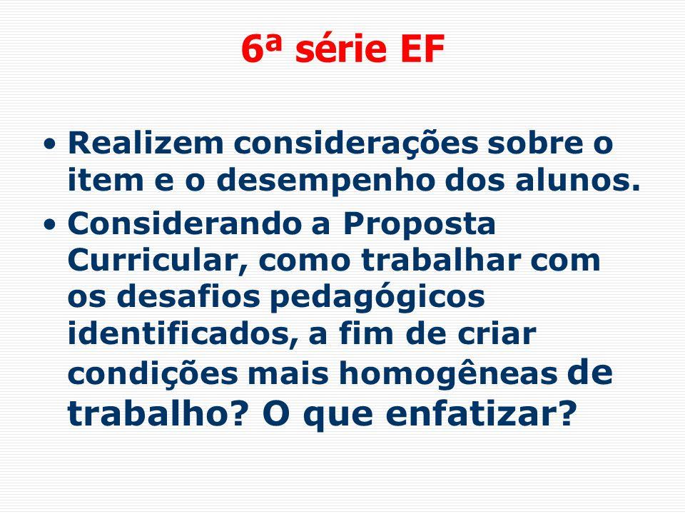 6ª série EF Realizem considerações sobre o item e o desempenho dos alunos. Considerando a Proposta Curricular, como trabalhar com os desafios pedagógi