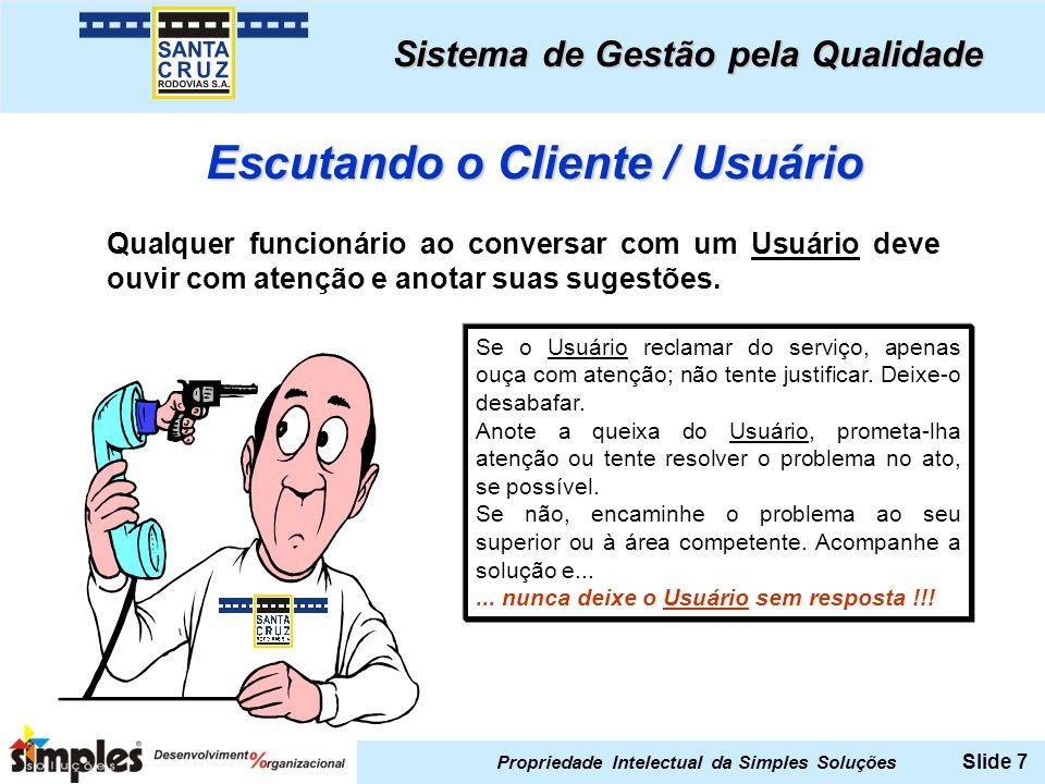 Propriedade Intelectual da Simples Soluções Slide 7 Se o Usuário reclamar do serviço, apenas ouça com atenção; não tente justificar. Deixe-o desabafar