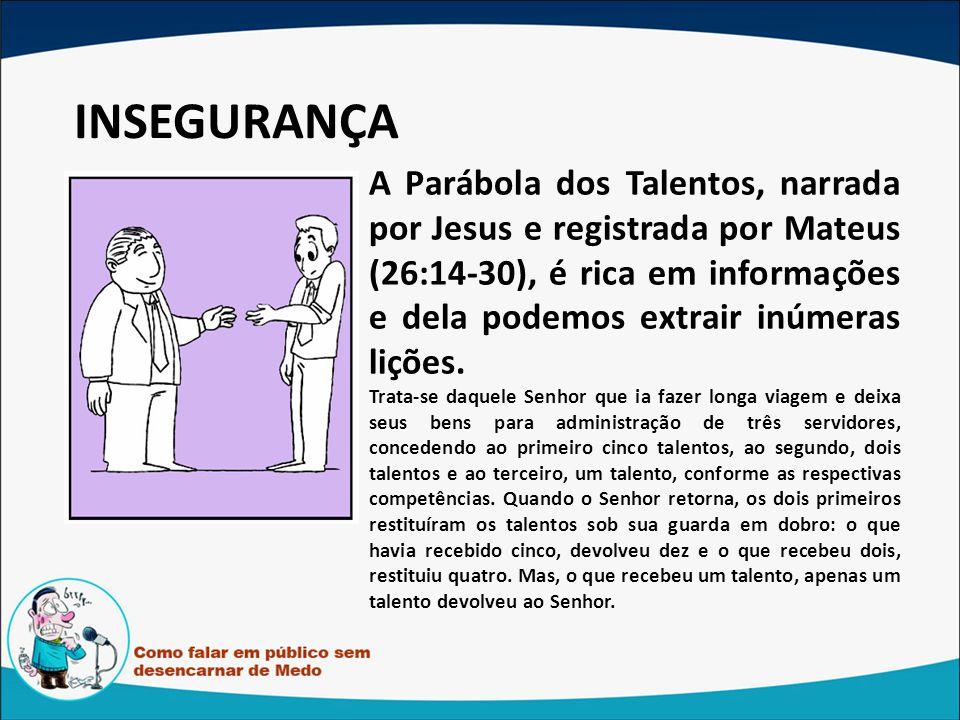 INSEGURANÇA A Parábola dos Talentos, narrada por Jesus e registrada por Mateus (26:14-30), é rica em informações e dela podemos extrair inúmeras liçõe