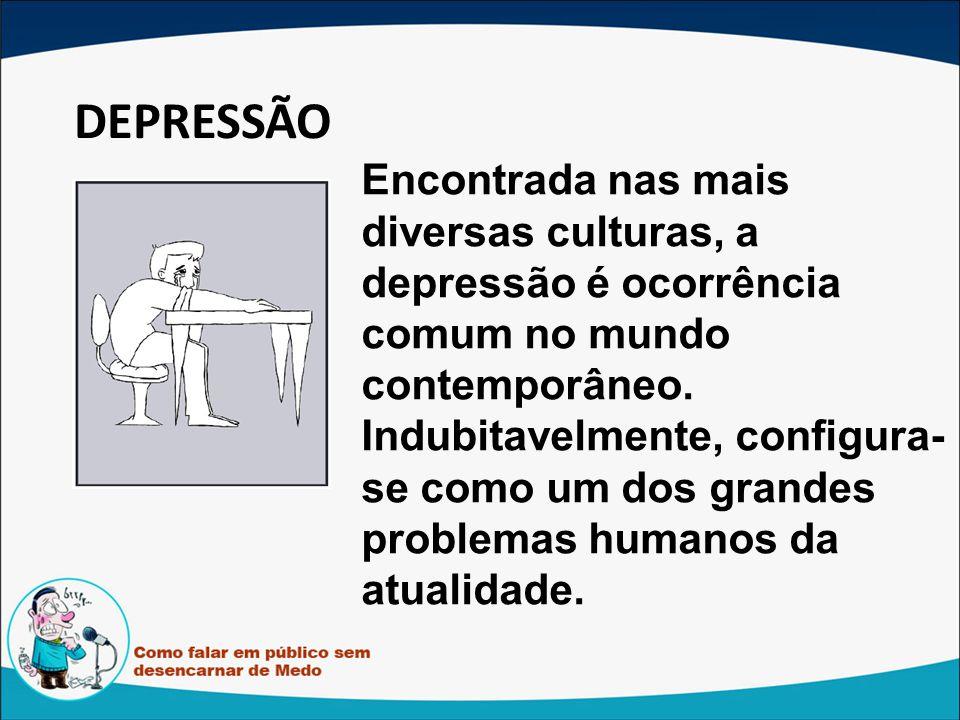 DEPRESSÃO Encontrada nas mais diversas culturas, a depressão é ocorrência comum no mundo contemporâneo. Indubitavelmente, configura- se como um dos gr