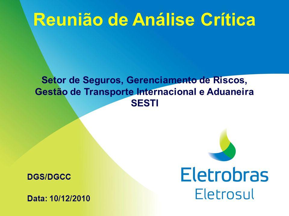 Reunião de Análise Crítica Setor de Seguros, Gerenciamento de Riscos, Gestão de Transporte Internacional e Aduaneira SESTI Data: 10/12/2010 DGS/DGCC