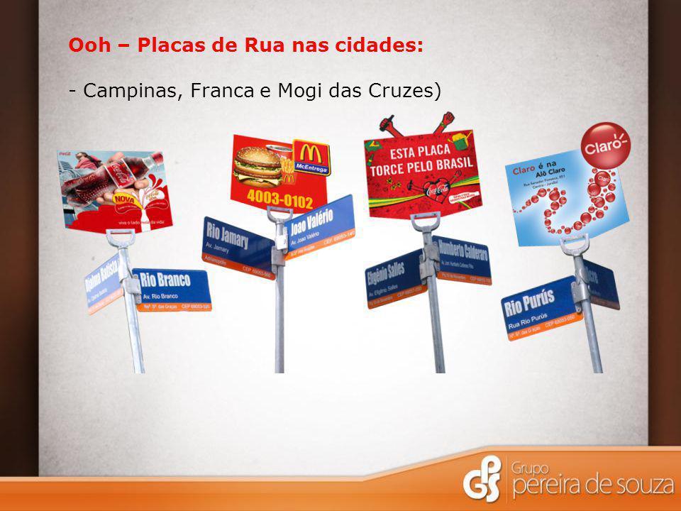 Ooh – Placas de Rua nas cidades: - Campinas, Franca e Mogi das Cruzes)