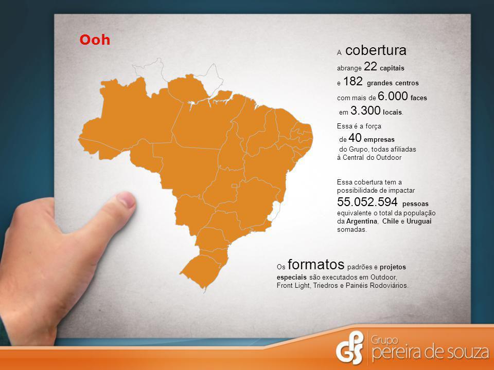 Ooh A cobertura abrange 22 capitais e 182 grandes centros com mais de 6.000 faces em 3.300 locais.