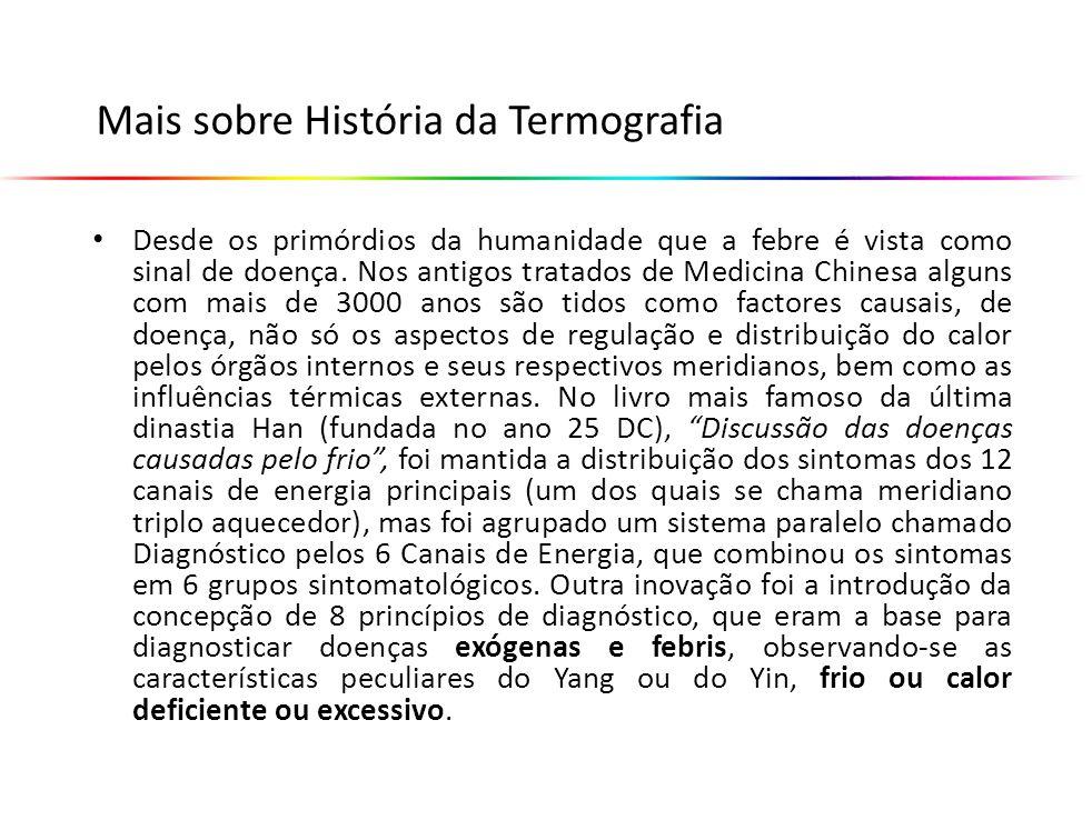 Mais sobre História da Termografia Desde os primórdios da humanidade que a febre é vista como sinal de doença. Nos antigos tratados de Medicina Chines