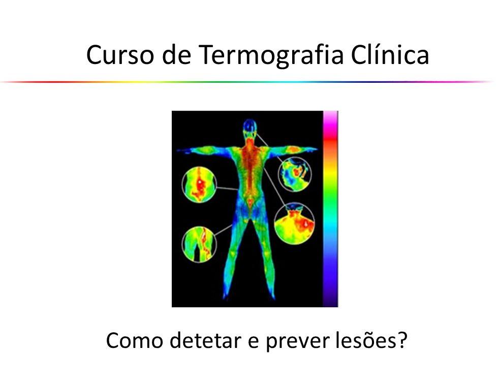 Vantagens da Termografia Rápido e 100% Seguro Sem radiação Não é invasiva Sem Risco de dor Sem contraste Avaliação de corpo inteiro Visualização exata de lesões Previsão de Lesões consequentes