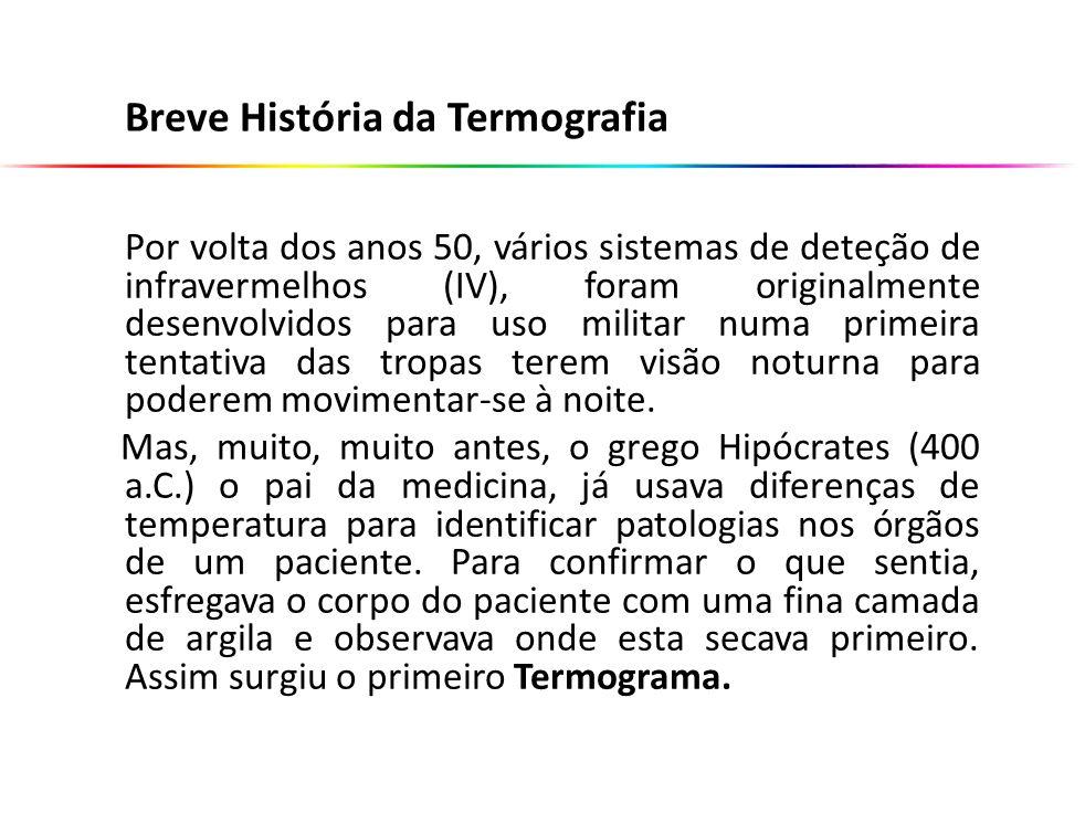 Breve História da Termografia Por volta dos anos 50, vários sistemas de deteção de infravermelhos (IV), foram originalmente desenvolvidos para uso mil
