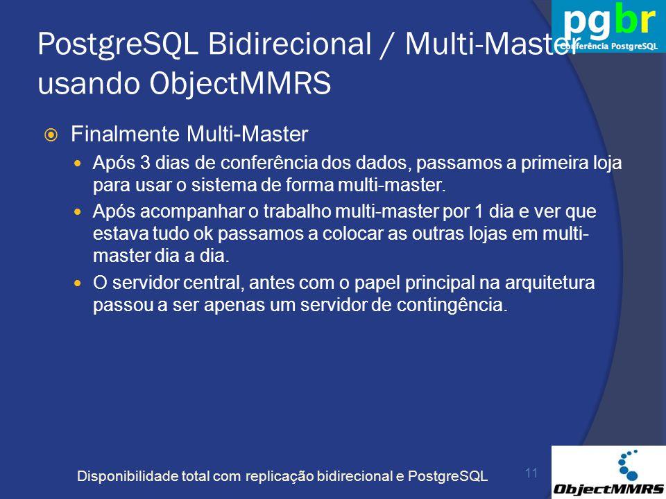 Disponibilidade total com replicação bidirecional e PostgreSQL PostgreSQL Bidirecional / Multi-Master usando ObjectMMRS Finalmente Multi-Master Após 3