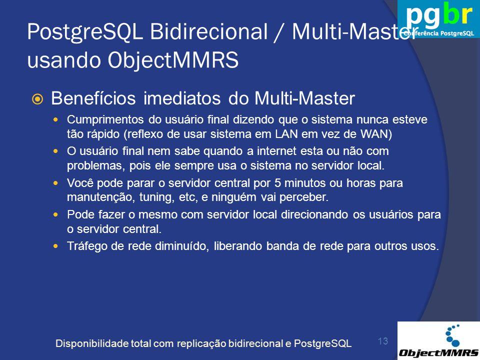 Disponibilidade total com replicação bidirecional e PostgreSQL PostgreSQL Bidirecional / Multi-Master usando ObjectMMRS Benefícios imediatos do Multi-