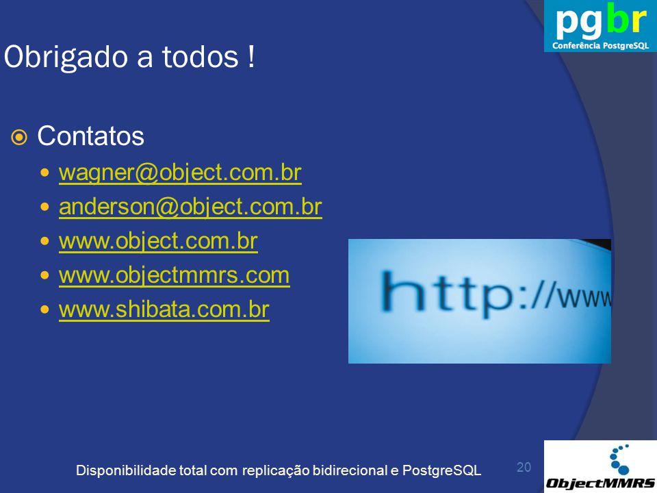 Disponibilidade total com replicação bidirecional e PostgreSQL Obrigado a todos ! Contatos wagner@object.com.br anderson@object.com.br www.object.com.