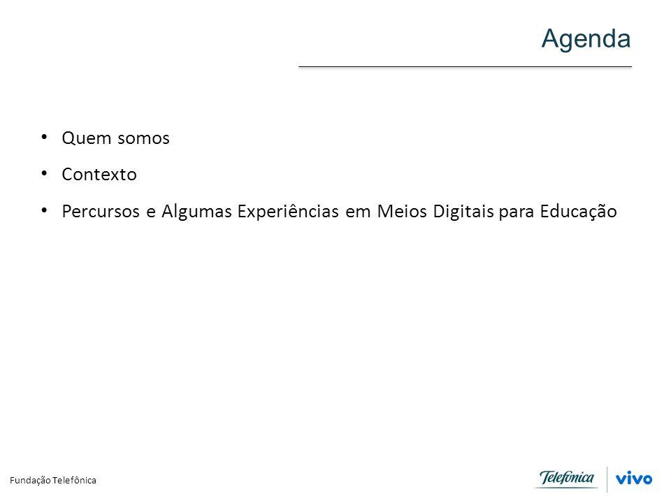 Agenda Quem somos Contexto Percursos e Algumas Experiências em Meios Digitais para Educação Fundação Telefônica