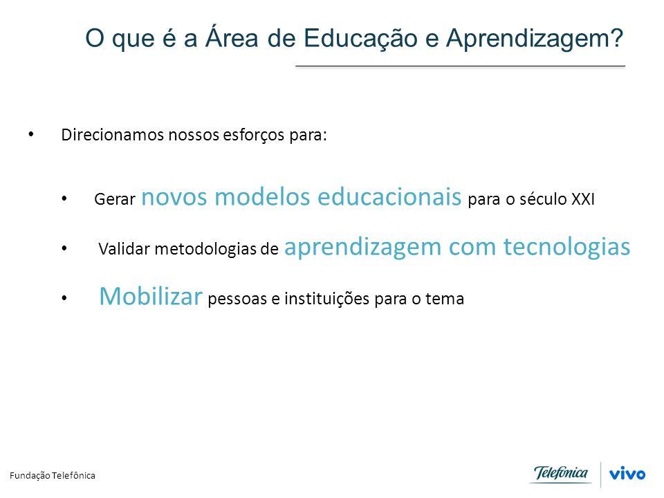 O que é a Área de Educação e Aprendizagem? Direcionamos nossos esforços para: Gerar novos modelos educacionais para o século XXI Validar metodologias