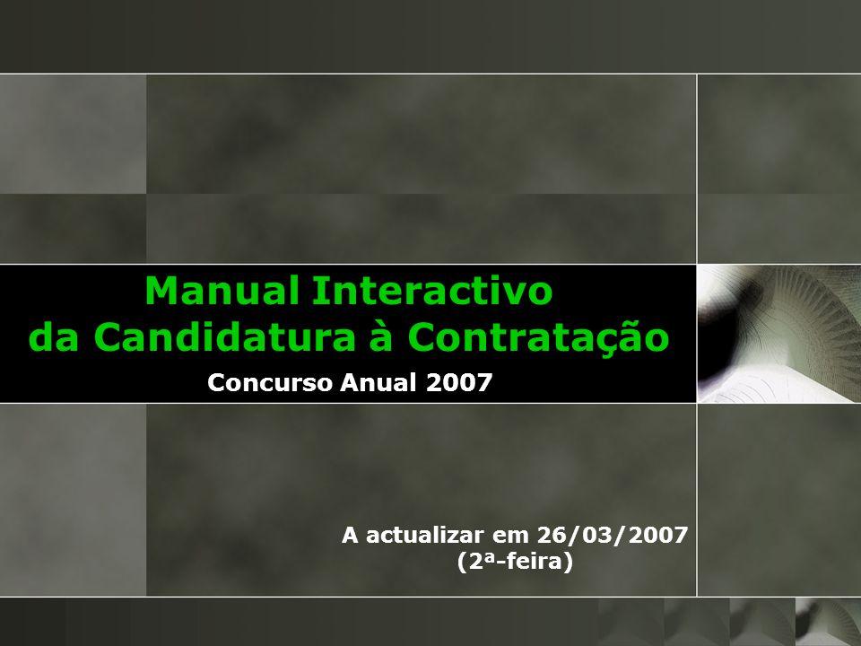 Concurso Anual 2007 Manual Interactivo da Candidatura à Contratação A actualizar em 26/03/2007 (2ª-feira)