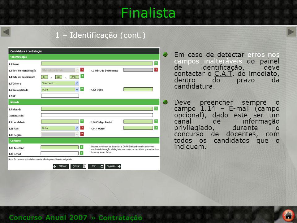 Finalista 1 – Identificação (cont.) Em caso de detectar erros nos campos inalteráveis do painel de identificação, deve contactar o C.A.T.