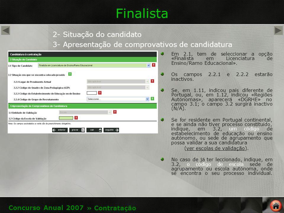 Finalista 2- Situação do candidato 3- Apresentação de comprovativos de candidatura Em 2.1, tem de seleccionar a opção «Finalista em Licenciatura de Ensino/Ramo Educacional».