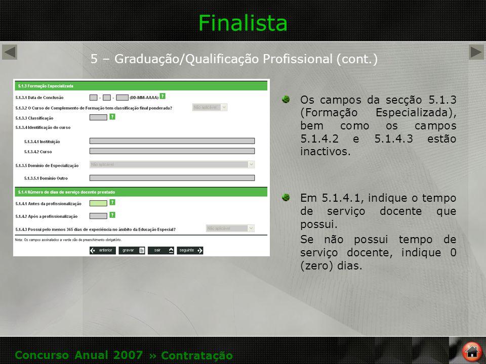 Finalista 5 – Graduação/Qualificação Profissional (cont.) Os campos da secção 5.1.3 (Formação Especializada), bem como os campos 5.1.4.2 e 5.1.4.3 estão inactivos.