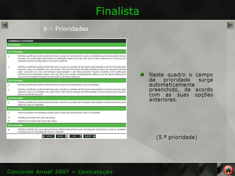 Finalista 6 – Prioridades Neste quadro o campo da prioridade surge automaticamente preenchido, de acordo com as suas opções anteriores.