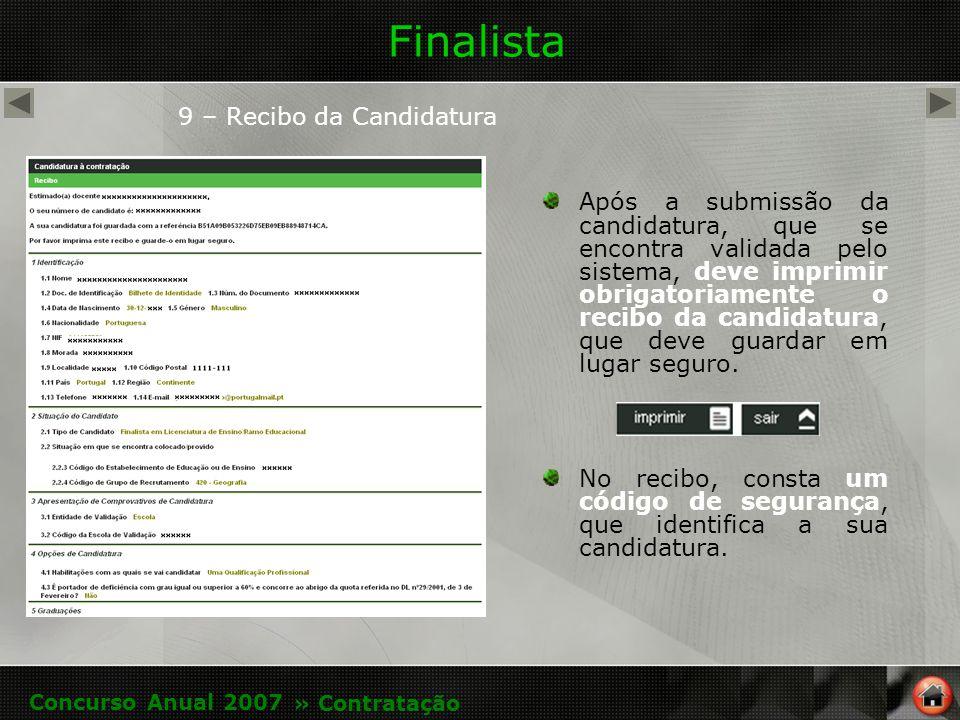 Finalista 9 – Recibo da Candidatura Após a submissão da candidatura, que se encontra validada pelo sistema, deve imprimir obrigatoriamente o recibo da candidatura, que deve guardar em lugar seguro.