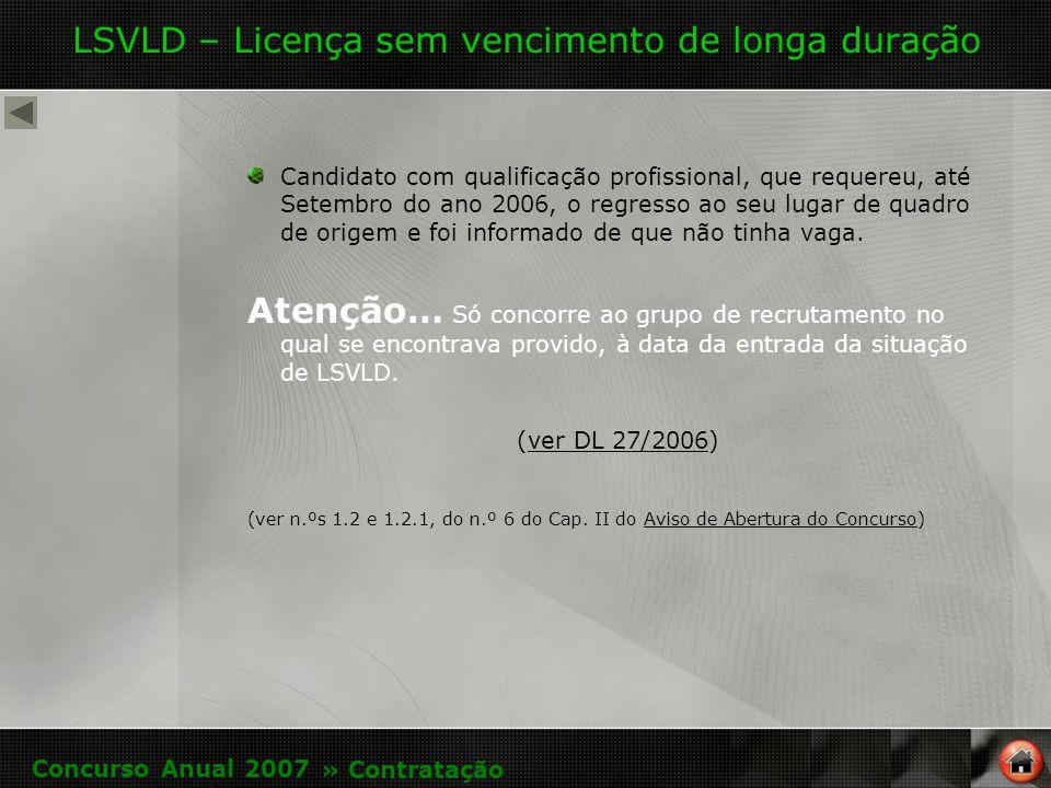 LSVLD – Licença sem vencimento de longa duração Candidato com qualificação profissional, que requereu, até Setembro do ano 2006, o regresso ao seu lugar de quadro de origem e foi informado de que não tinha vaga.