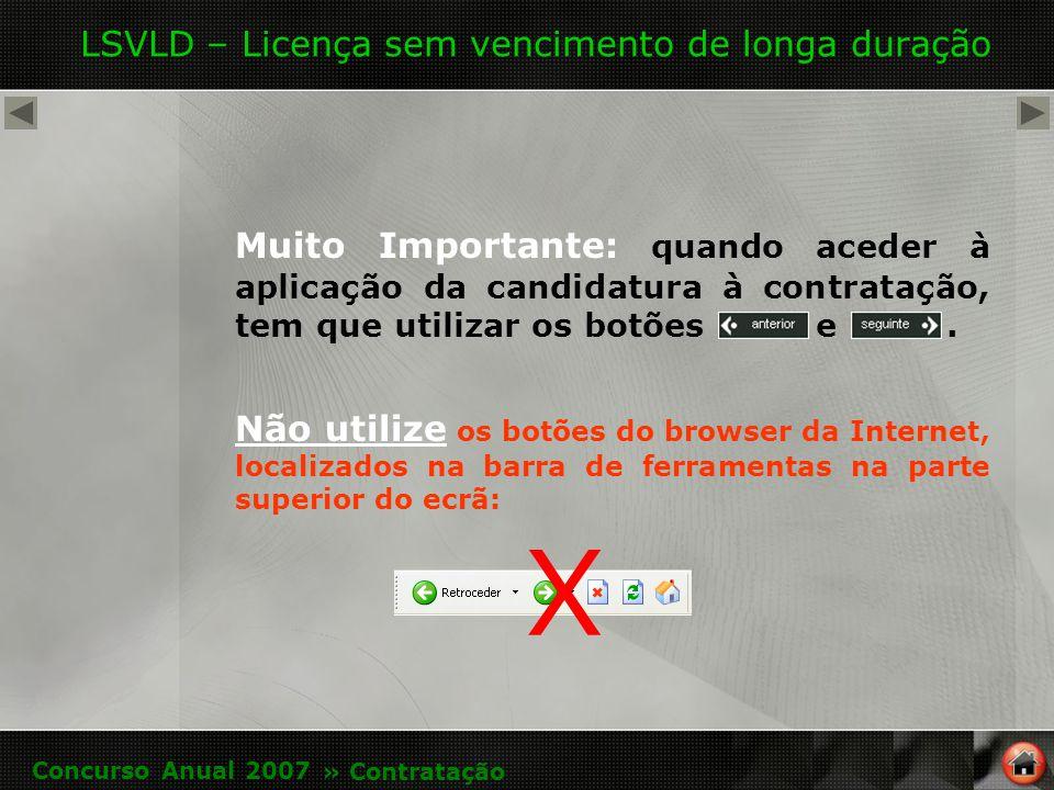 LSVLD – Licença sem vencimento de longa duração Muito Importante: quando aceder à aplicação da candidatura à contratação, tem que utilizar os botões e.