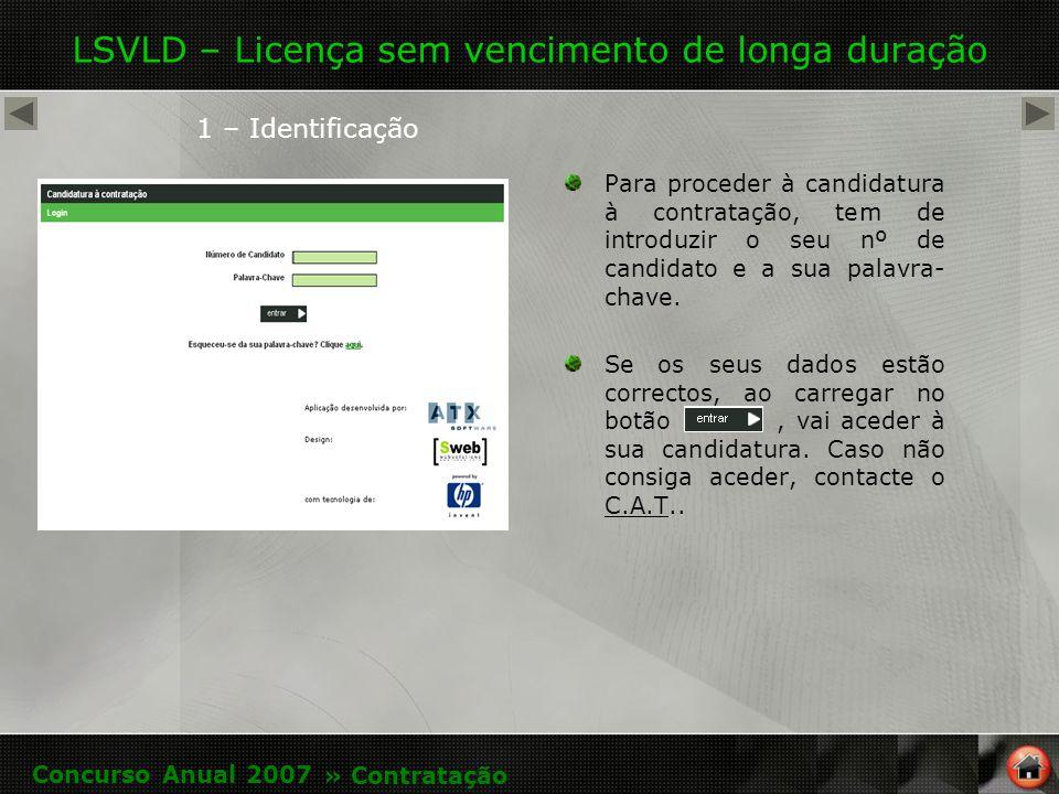 LSVLD – Licença sem vencimento de longa duração Para proceder à candidatura à contratação, tem de introduzir o seu nº de candidato e a sua palavra- chave.