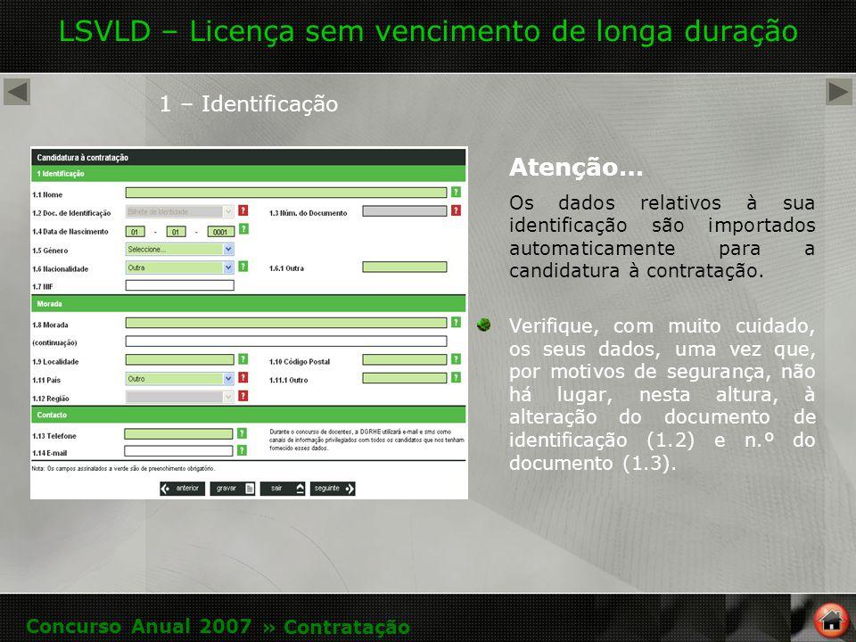 LSVLD – Licença sem vencimento de longa duração 1 – Identificação Atenção… Os dados relativos à sua identificação são importados automaticamente para a candidatura à contratação.