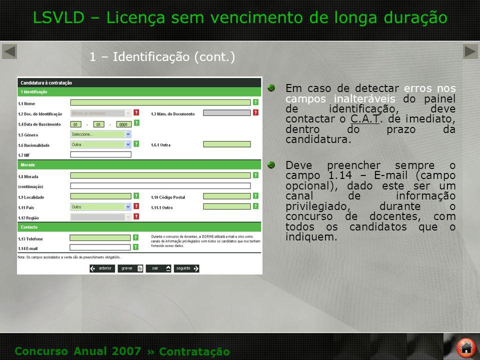 LSVLD – Licença sem vencimento de longa duração 1 – Identificação (cont.) Em caso de detectar erros nos campos inalteráveis do painel de identificação, deve contactar o C.A.T.