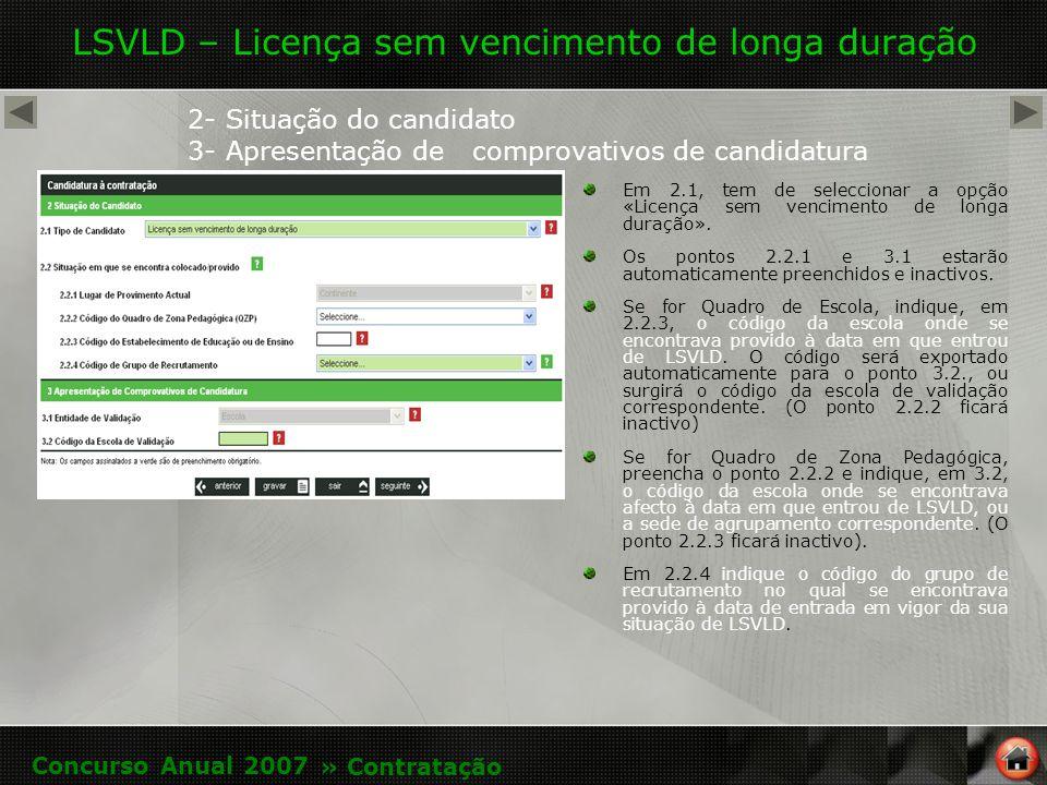 LSVLD – Licença sem vencimento de longa duração 2- Situação do candidato 3- Apresentação de comprovativos de candidatura Em 2.1, tem de seleccionar a opção «Licença sem vencimento de longa duração».