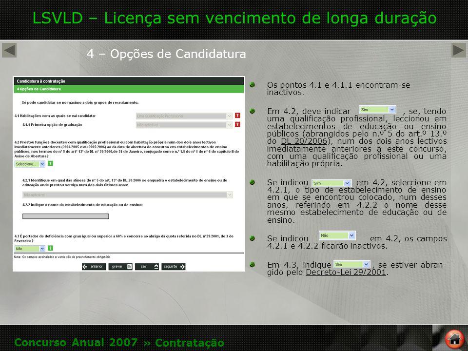 LSVLD – Licença sem vencimento de longa duração 4 – Opções de Candidatura Os pontos 4.1 e 4.1.1 encontram-se inactivos.