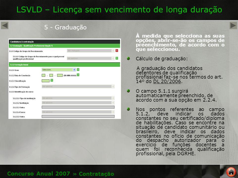 LSVLD – Licença sem vencimento de longa duração 5 - Graduação À medida que selecciona as suas opções, abrir-se-ão os campos de preenchimento, de acordo com o que seleccionou.