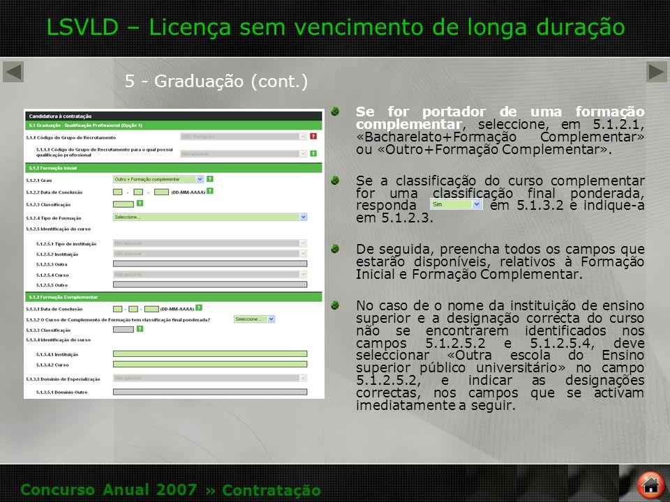 LSVLD – Licença sem vencimento de longa duração 5 - Graduação (cont.) Se for portador de uma formação complementar, seleccione, em 5.1.2.1, «Bacharelato+Formação Complementar» ou «Outro+Formação Complementar».