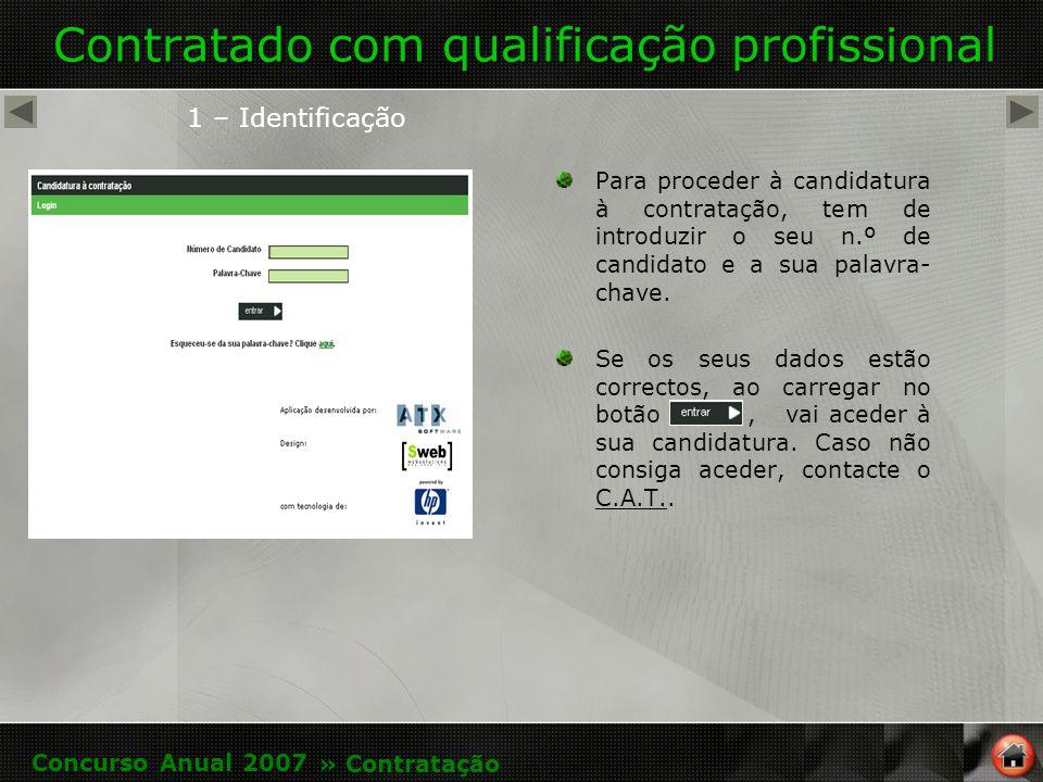 Contratado com qualificação profissional Para proceder à candidatura à contratação, tem de introduzir o seu n.º de candidato e a sua palavra- chave.