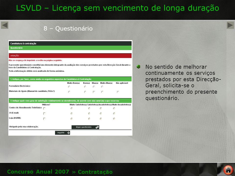 LSVLD – Licença sem vencimento de longa duração 8 – Questionário No sentido de melhorar continuamente os serviços prestados por esta Direcção- Geral, solicita-se o preenchimento do presente questionário.