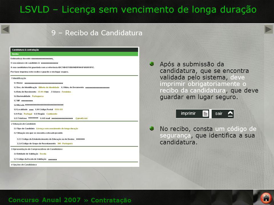 LSVLD – Licença sem vencimento de longa duração 9 – Recibo da Candidatura Após a submissão da candidatura, que se encontra validada pelo sistema, deve imprimir obrigatoriamente o recibo da candidatura, que deve guardar em lugar seguro.