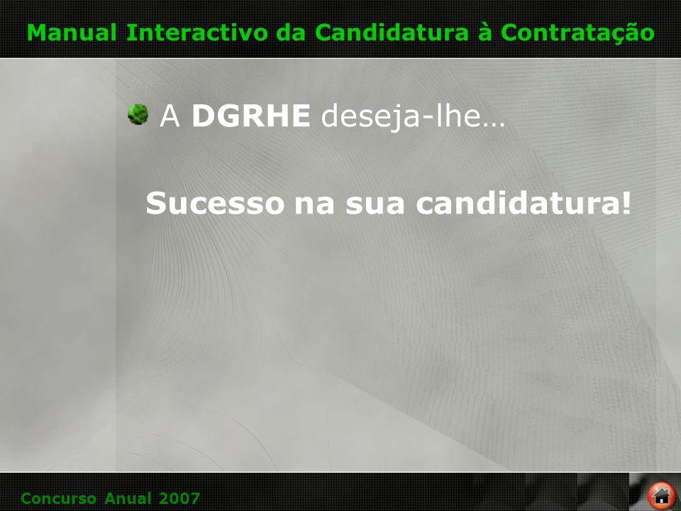 Manual Interactivo da Candidatura à Contratação A DGRHE deseja-lhe… Sucesso na sua candidatura.
