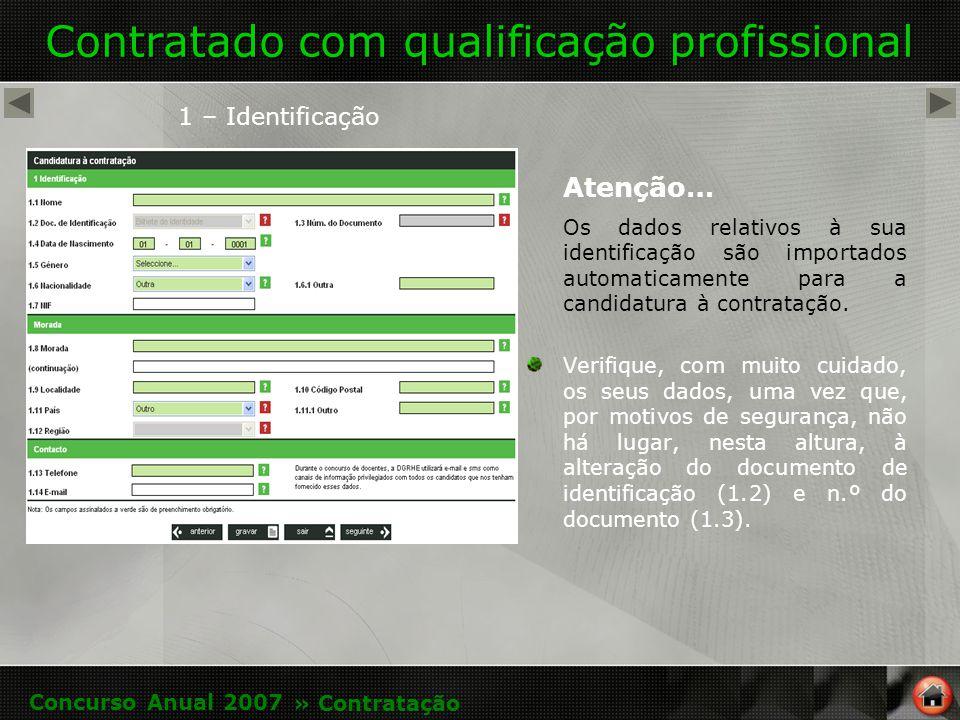 Contratado com qualificação profissional 1 – Identificação Atenção… Os dados relativos à sua identificação são importados automaticamente para a candidatura à contratação.