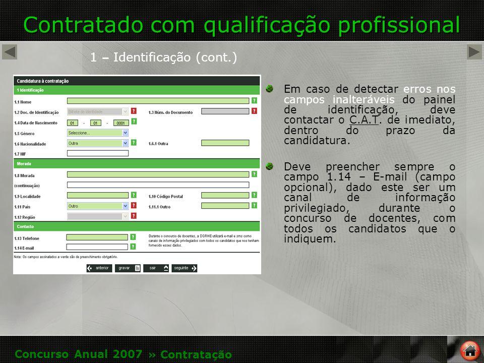 Contratado com qualificação profissional 1 – Identificação (cont.) Em caso de detectar erros nos campos inalteráveis do painel de identificação, deve contactar o C.A.T.