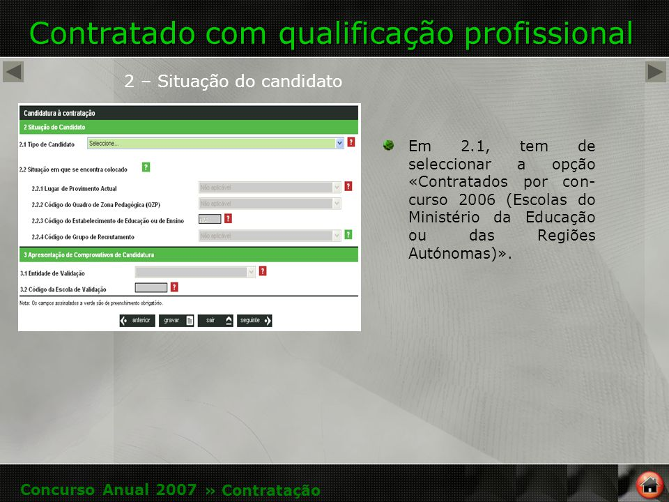 Contratado com qualificação profissional 2 – Situação do candidato Em 2.1, tem de seleccionar a opção «Contratados por con- curso 2006 (Escolas do Ministério da Educação ou das Regiões Autónomas)».