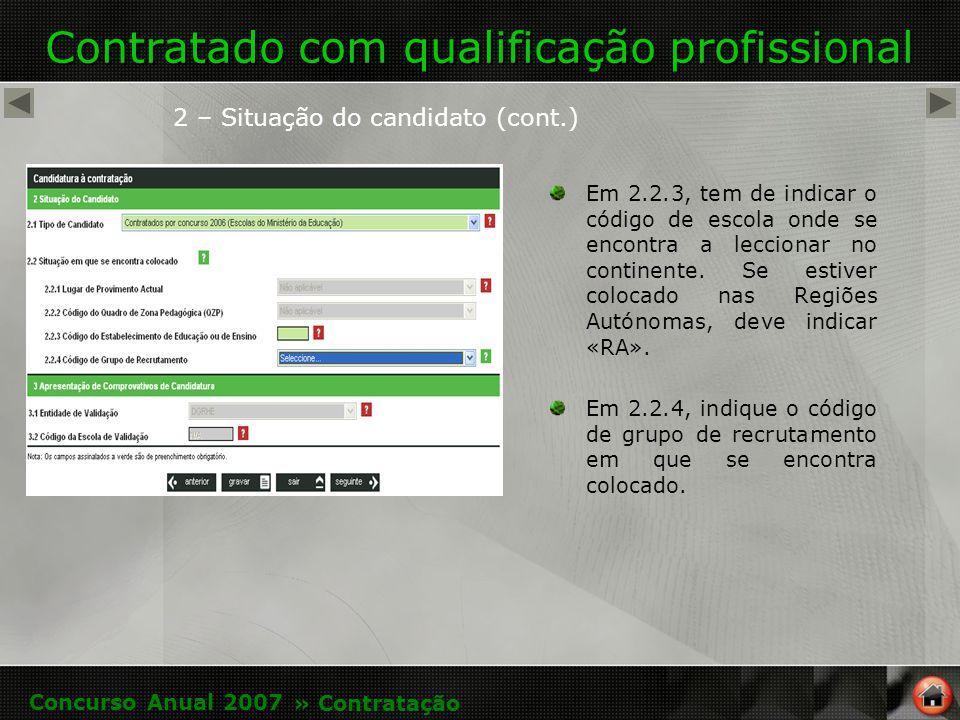 Contratado com qualificação profissional Em 2.2.3, tem de indicar o código de escola onde se encontra a leccionar no continente.
